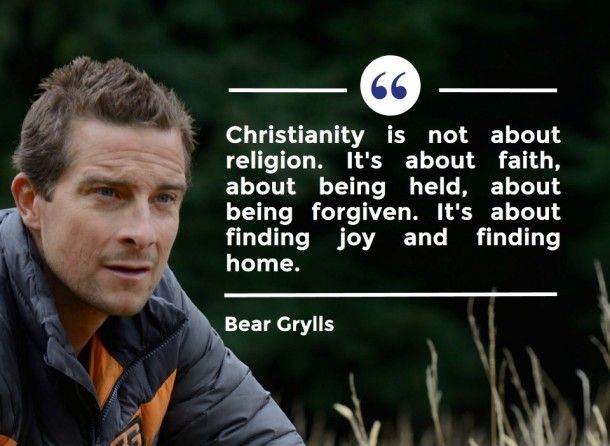 Christianity is not about religion … [quote by Bear Grylls]