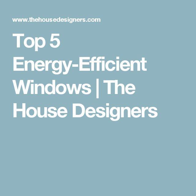 Top 5 Energy-Efficient Windows | The House Designers