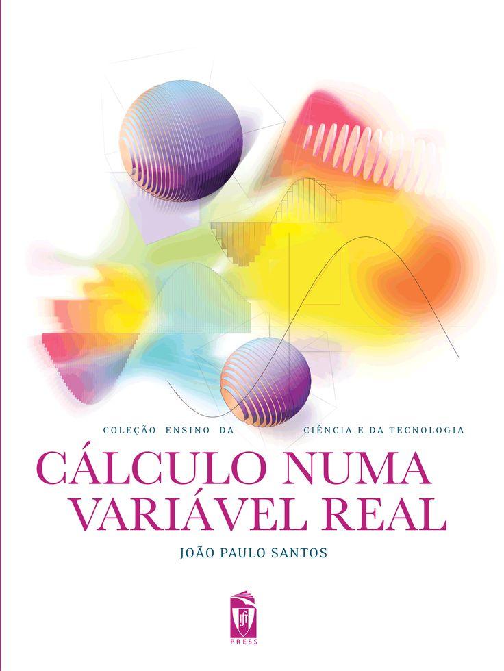 CÁLCULO NUMA VARIÁVEL REAL  Autor:  JOÃO PAULO SANTOS  ISBN:  978-989-8481-18-4