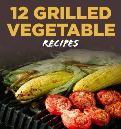 Eat Your Veggies: 12 Grilled Recipes to Try