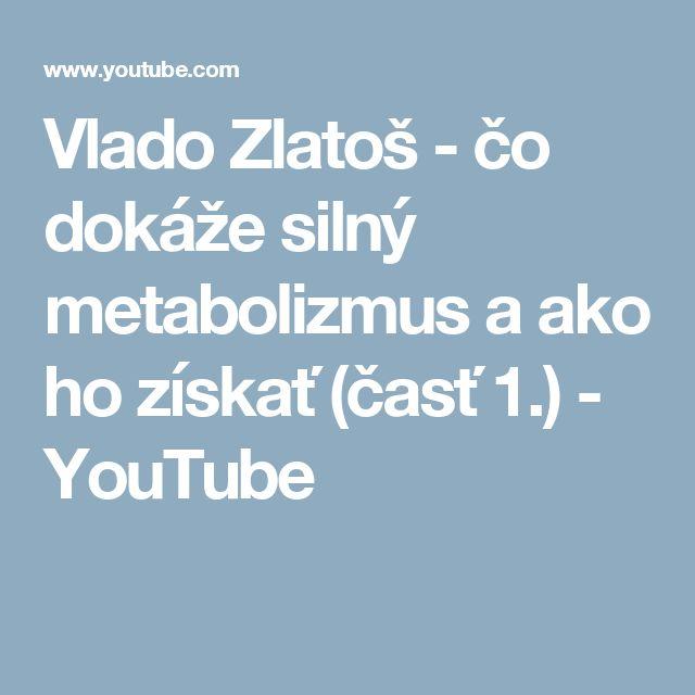 Vlado Zlatoš - čo dokáže silný metabolizmus a ako ho získať (časť 1.) - YouTube