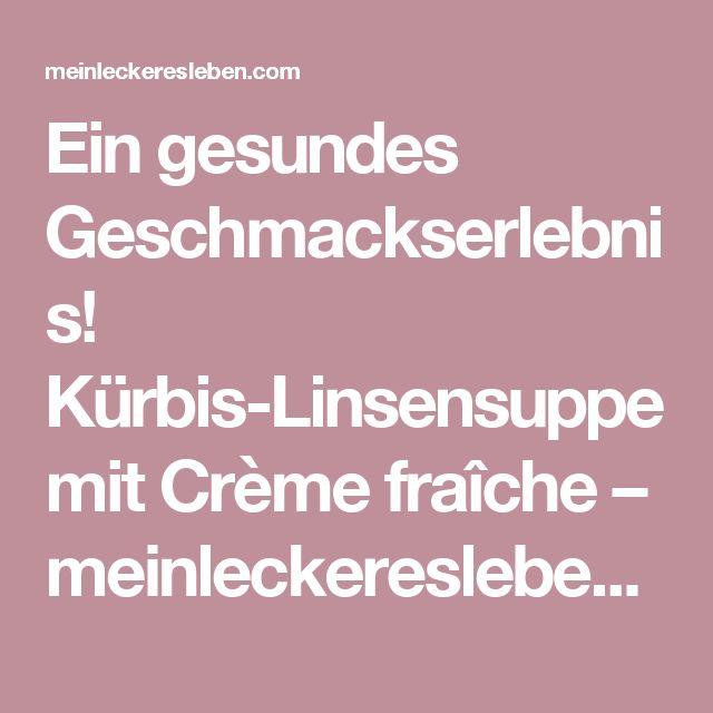 Ein gesundes Geschmackserlebnis! Kürbis-Linsensuppe mit Crème fraîche – meinleckeresleben.com
