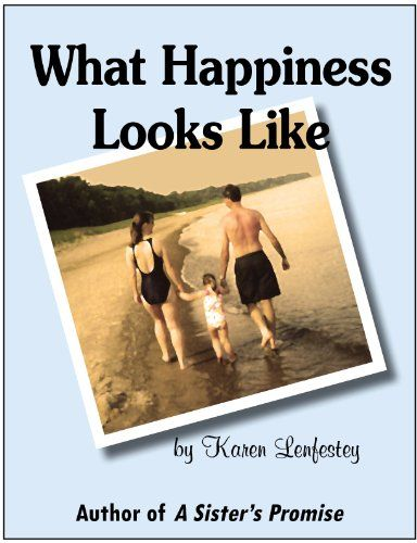 What Happiness Looks Like (Sisters Series Book 2) by [Lenfestey, Karen]