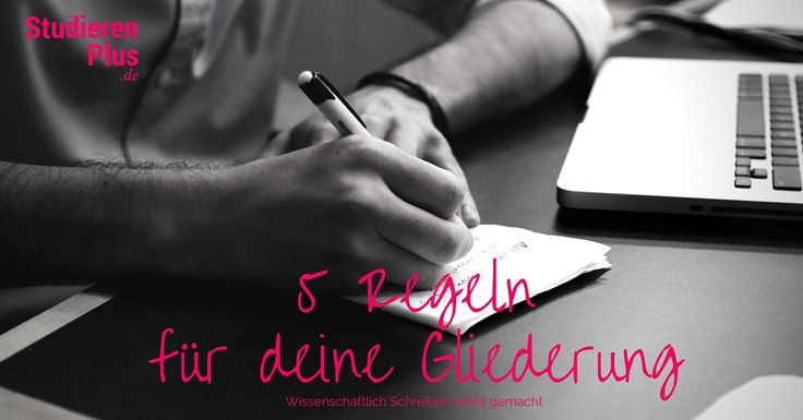 Gliederung Bachelorarbeit: Mit diesen 5 Regeln ist die Gliederung für deine wissenschaftliche Hausarbeit kein Problem!