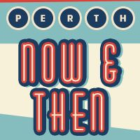 PERTH | Now & Then