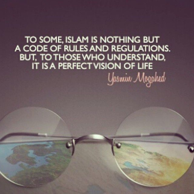 Islam is a perfect vision of life to those who understand.