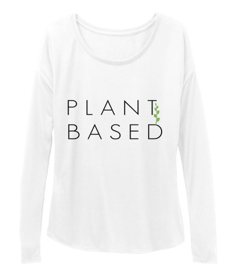 PLANT   BASED White Long Sleeve T-Shirt Front. womens long sleeve shirts, long sleeve tshirts women, small long sleeve tshirts for women, cute long sleeve shirts for girls, cute long sleeve shirts for women, vegan long sleeve shirts, vegan long sleeve shirts for women, large long sleeve shirts for women, gift ideas for vegans, Namaste long sleeve shirt for women, funny long sleeve shirt for women, cheap long sleeve shirts for women, long sleeve shirts sister mother wife