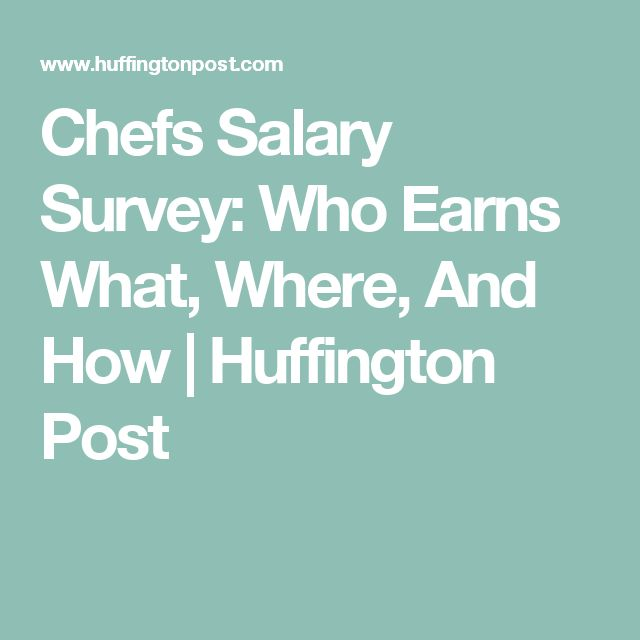 Chefs Salary Survey: Who Earns What, Where, And How | Huffington Post