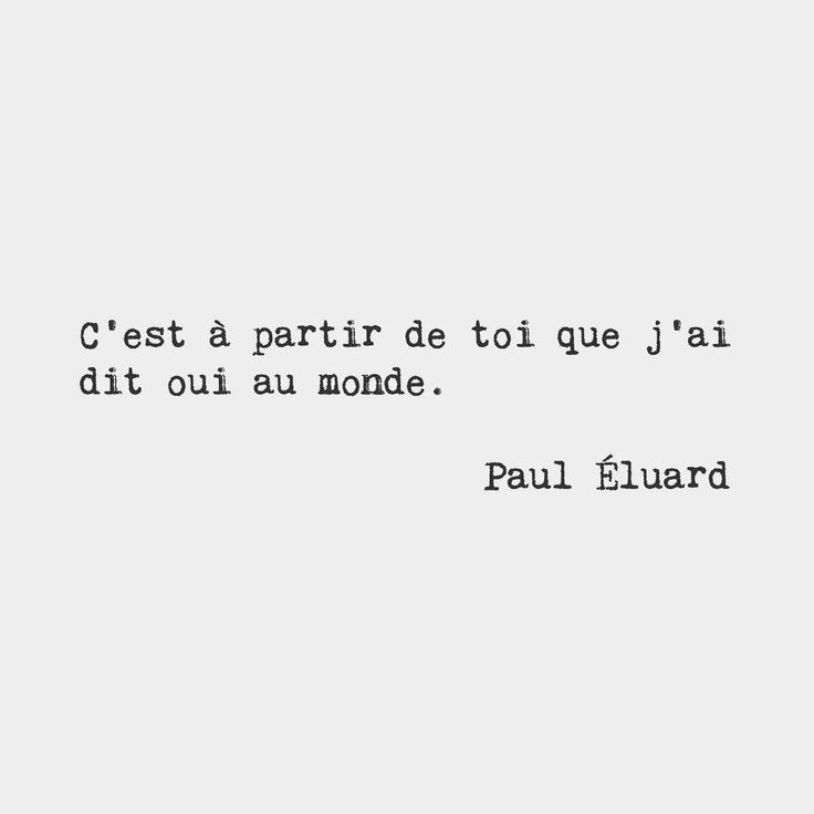 It's with you that I started to say yes to the world. Paul Éluard French poet