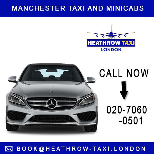 Get Air-conditioned and reliable Manchester airport taxi and minicab services by Heathrow taxi in UK. Book your order now at 02070600501
