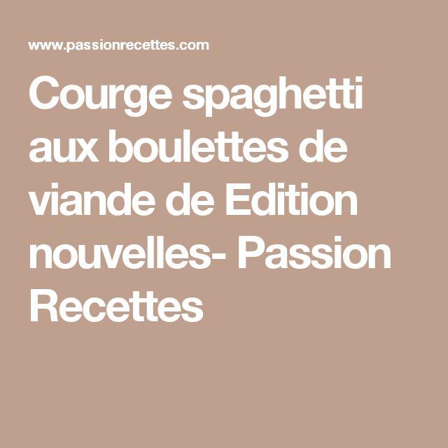 Courge spaghetti aux boulettes de viande  de Edition nouvelles- Passion Recettes
