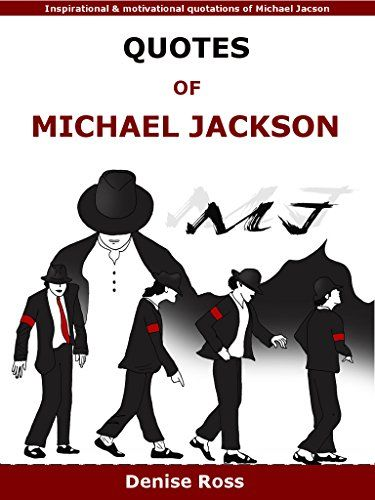 Quotes Of Michael Jackson: Inspirational & motivational quotations of Michael Jackson by Denise Ross http://www.amazon.co.uk/dp/B01AFA9P1Y/ref=cm_sw_r_pi_dp_SfHOwb114J000