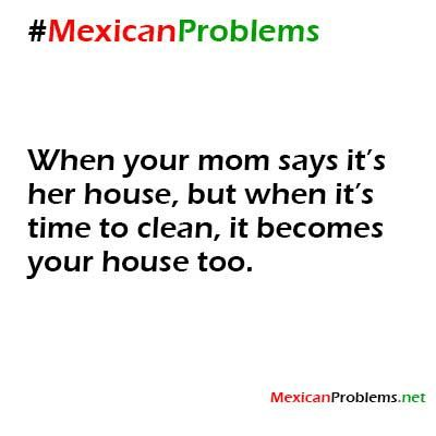 Mexican Problem #9547 - Mexican Problems My mom uses this excuse all the time