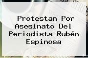 http://tecnoautos.com/wp-content/uploads/imagenes/tendencias/thumbs/protestan-por-asesinato-del-periodista-ruben-espinosa.jpg Ruben Espinosa. Protestan por asesinato del periodista Rubén Espinosa, Enlaces, Imágenes, Videos y Tweets - http://tecnoautos.com/actualidad/ruben-espinosa-protestan-por-asesinato-del-periodista-ruben-espinosa/