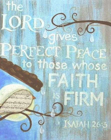 "Isaiah 26:3 - ""The Lord gives perfect peace to those whose faith is firm..."""