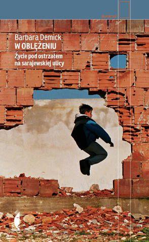 Besieged.Life under fire on a Sarajevo street. Barbara Demick