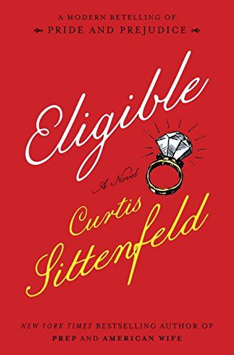 (WANT TO READ) A book published this year--- Eligible: A modern retelling of Pride and Prejudice: Curtis Sittenfeld