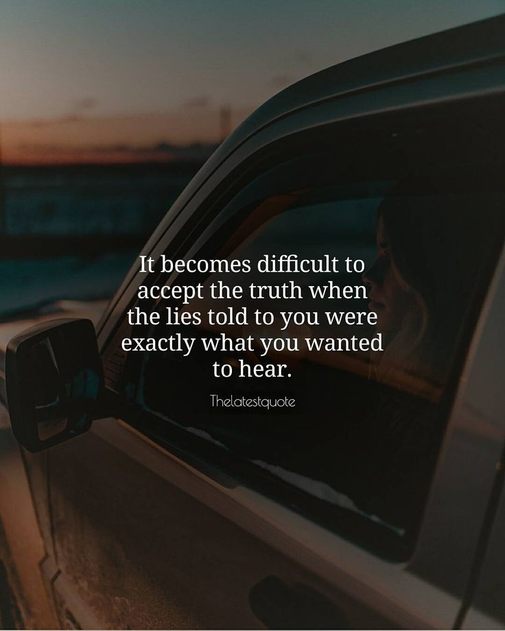 It becomes difficult to accept the truth when the lies told to you were exactly what you wanted to hear. . . #quotes