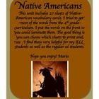 This unit contains 27 sheets of Native American vocabulary with the definitions. I enlarged the cards and put the definitions on the front of the c...