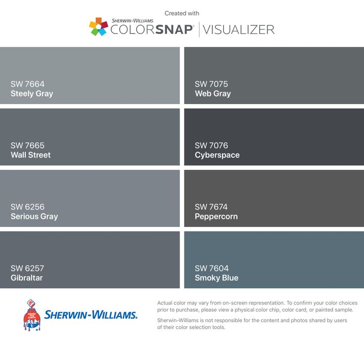 I found these colors with ColorSnap® Visualizer for iPhone by Sherwin-Williams: Steely Gray (SW 7664), Wall Street (SW 7665), Serious Gray (SW 6256), Gibraltar (SW 6257), Web Gray (SW 7075), Cyberspace (SW 7076), Peppercorn (SW 7674), Smoky Blue (SW 7604).