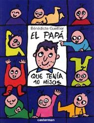 """Bénédicte Guettier. """"El papá que tenía 10 hijos"""". Editorial Casterman (3 a 6 años). Está en la biblioteca de Cocentaina"""