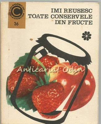 Imi Reusesc Toate Conservele Din Fructe - Ecaterina Teisanu
