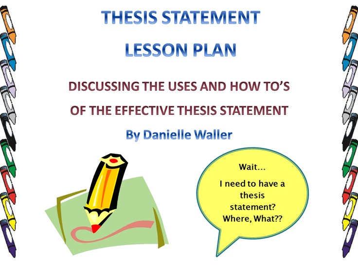 lesson plan about writing a thesis 1 ml_thesis-statementdoc thesis statement mini-lesson  lesson objective  the purpose of this lesson is to provide students with a working definition of a thesis statement.