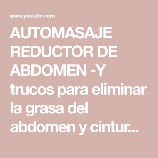 AUTOMASAJE REDUCTOR DE ABDOMEN -Y trucos para eliminar la grasa del abdomen y cintura rápidamente - YouTube