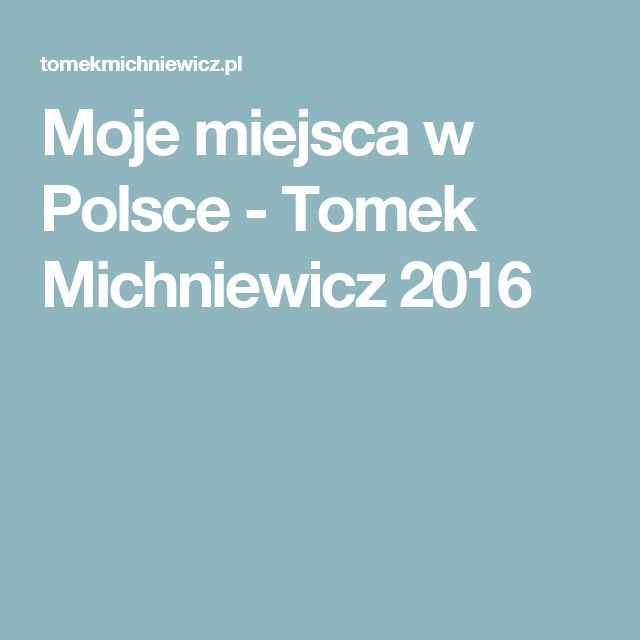 Moje miejsca w Polsce - Tomek Michniewicz 2016
