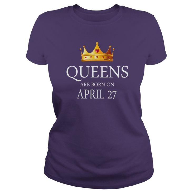queens are Born april 27 shirts, april 27 birthday T-shirt, april 27 birthday queens Tshirt, Birthday april 27 T Shirt, queens Born april 27 Hoodie queens Vneck