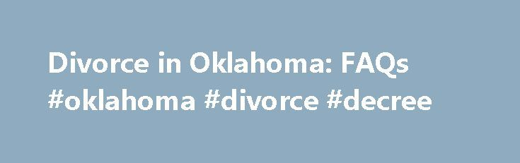 Divorce in Oklahoma: FAQs #oklahoma #divorce #decree http://liberia.remmont.com/divorce-in-oklahoma-faqs-oklahoma-divorce-decree/  # Divorce in Oklahoma: FAQs Learn about Oklahoma divorce in these answers to frequently asked questions. If you need more information on Oklahoma divorce law, check out our Oklahoma page. Are there residence requirements to get a divorce in Oklahoma? Typically, you can be divorced in Oklahoma if you have been a resident of Oklahoma for at least six consecutive…