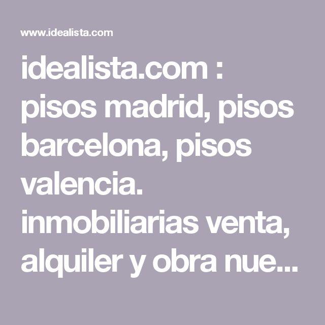 idealista.com : pisos madrid, pisos barcelona, pisos valencia. inmobiliarias venta, alquiler y obra nueva
