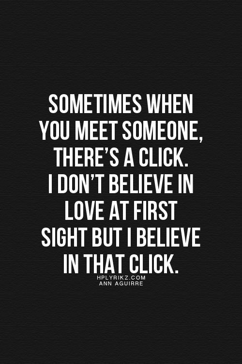 """I do believe in love at first sight and I believe love is also built. But either way there has to be that """"click"""""""