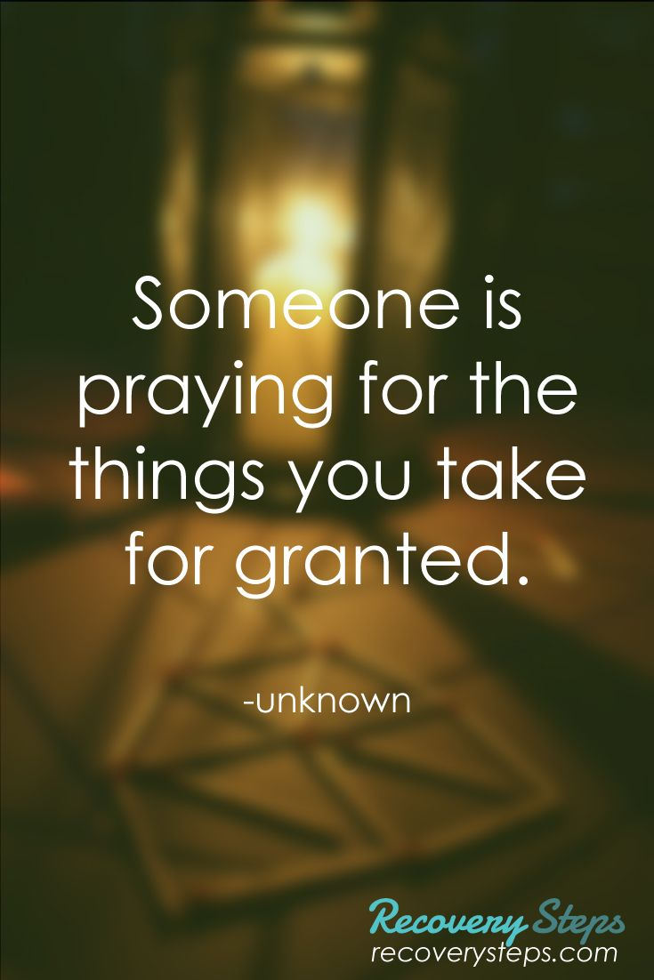 Inspirational Quotes:Someone is praying for the things you take for granted. Follow: https://www.pinterest.com/RecoverySteps/