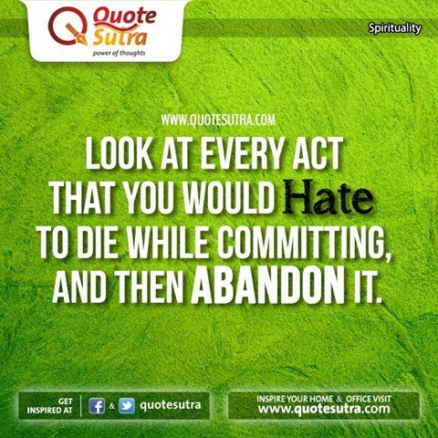 Check your acts and abandon those which would hate to do in your last moments. ‪#‎quote‬ ‪#‎joy‬