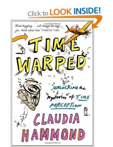 Time Warped: Unlocking the Mysteries of Time Perception: Amazon.co.uk: Claudia Hammond: Books