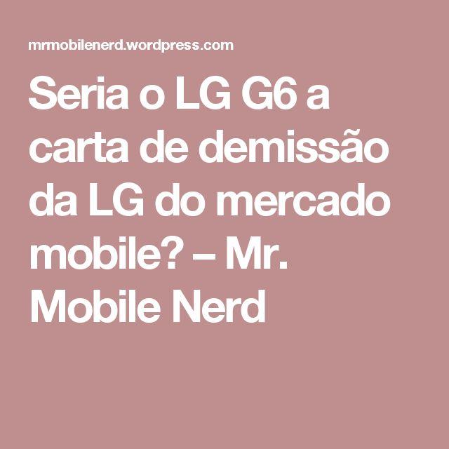 Seria o LG G6 a carta de demissão da LG do mercado mobile? – Mr. Mobile Nerd