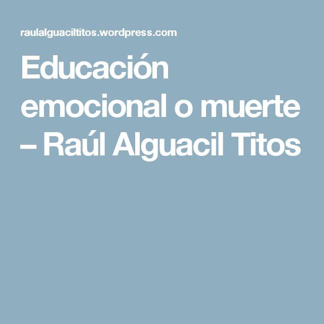 Educación emocional o muerte – Raúl Alguacil Titos