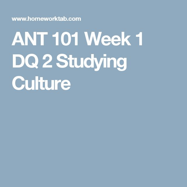 ANT 101 Week 1 DQ 2 Studying Culture