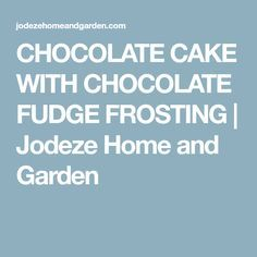 Chocolate cake with chocolate fudge frosting