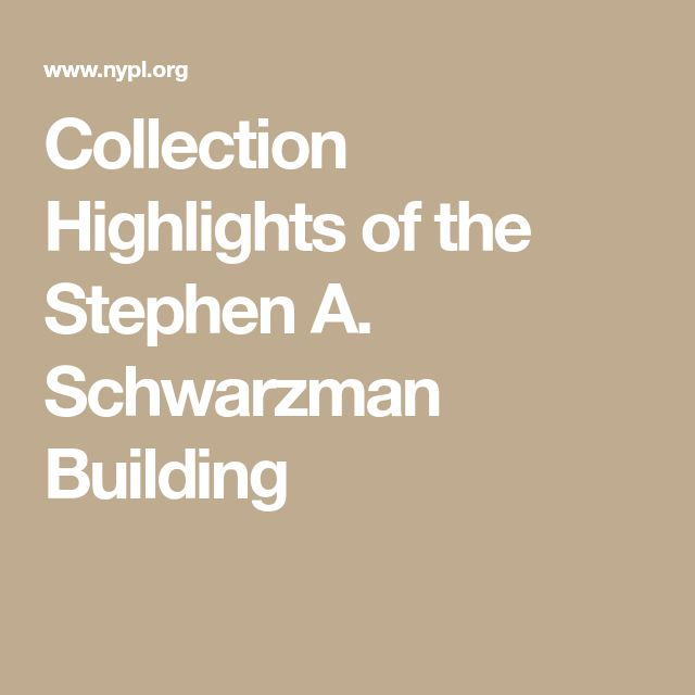 Collection Highlights of the Stephen A. Schwarzman Building