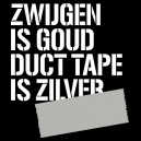 Silence is golden, duct tape os silver...