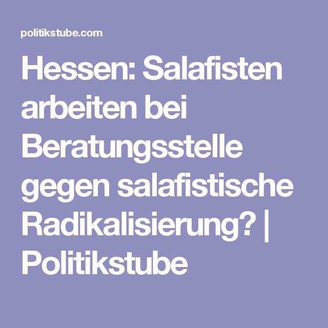 Hessen: Salafisten arbeiten bei Beratungsstelle gegen salafistische Radikalisierung?   Politikstube