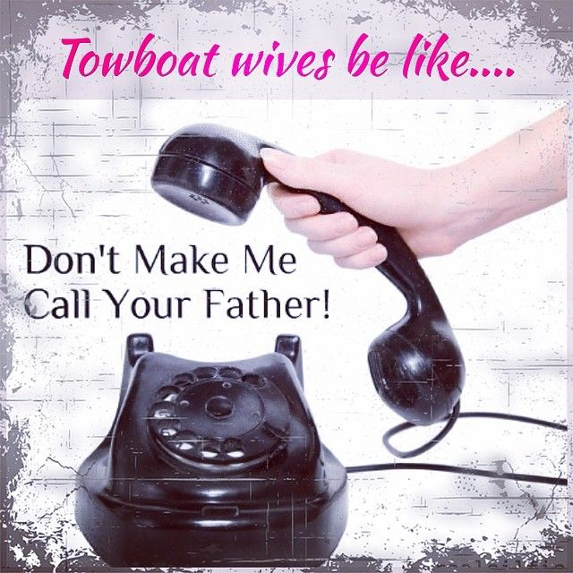 Towboat wives be like.....