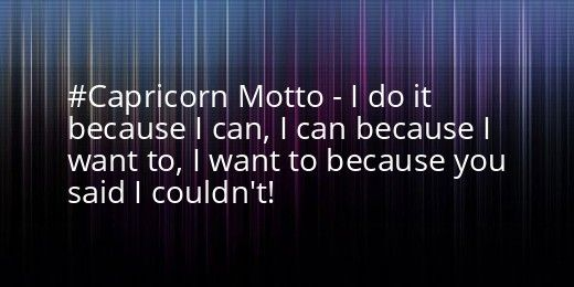 """I think the worst or best thing someone can ever tell me is """"you can't do it"""". Somehow it will trigger an unknown source of power inside me that will make me to whatever I was told I couldn't."""