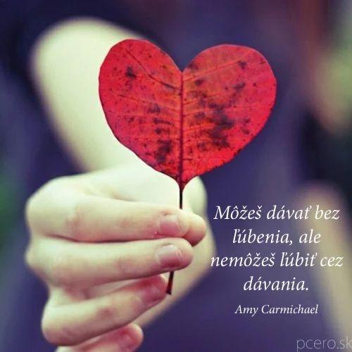 Môžeš dávať bez ľúbenia, ale nemôžeš ľúbiť bez dávania. -- Amy Carmichael