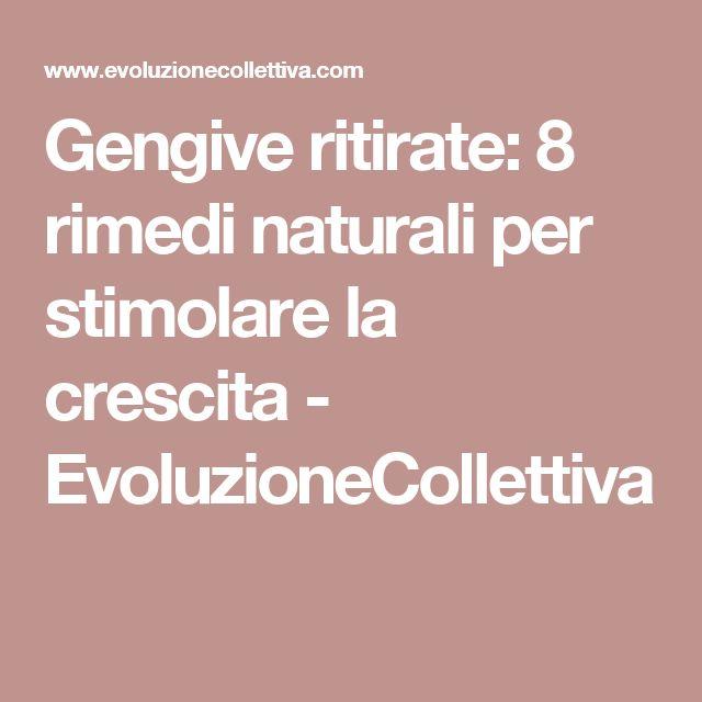 Gengive ritirate: 8 rimedi naturali per stimolare la crescita - EvoluzioneCollettiva