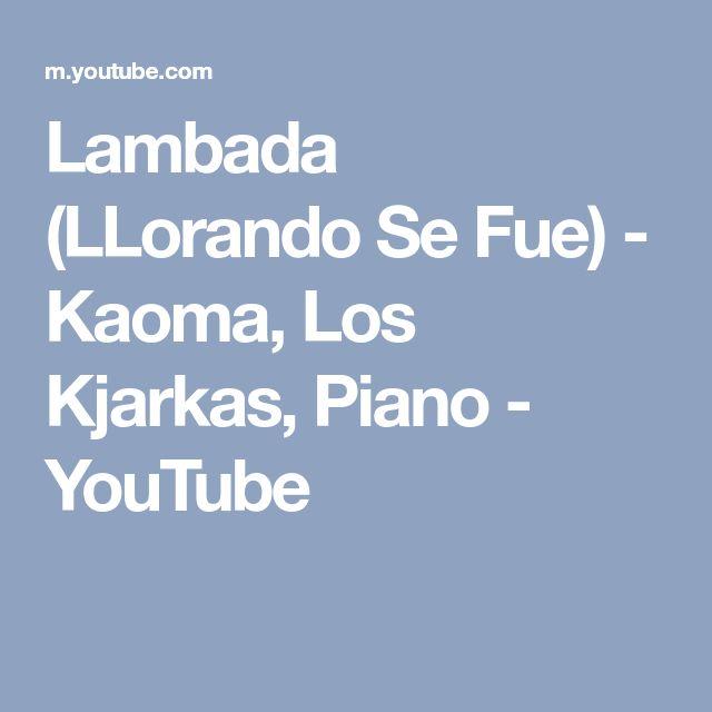 Lambada (LLorando Se Fue) - Kaoma, Los Kjarkas, Piano - YouTube