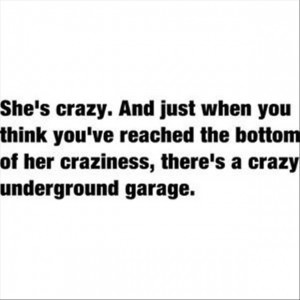 She's Crazy. And Just When You Think You've Reached The Bottom Of Her Craziness, There's A Crazy Underground Garage!