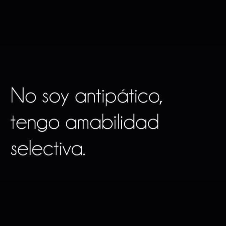 〽️No soy antipático, tengo amabilidad selectiva.